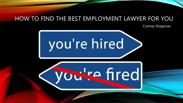 HOW TO FIND THE BEST EMPLOYMENT LAWYER FOR YOU Cortney Shegerian