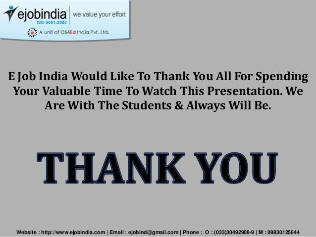E Job India Would Like To Thank You All For Spending Your Valuable Time To Watch This Presentation. We Are With The Studen...