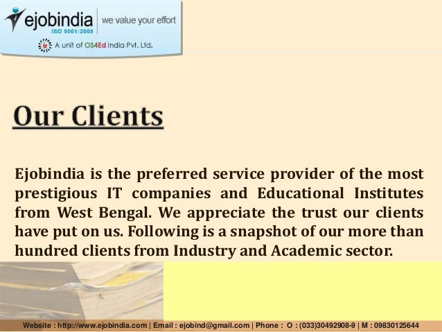 Ejobindia is the preferred service provider of the most prestigious IT companies and Educational Institutes from West Beng...