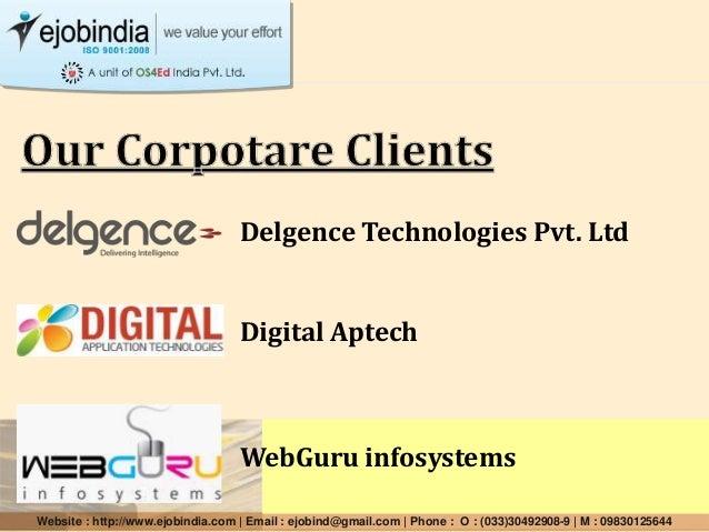 Delgence Technologies Pvt. Ltd Digital Aptech WebGuru infosystems Website : http://www.ejobindia.com | Email : ejobind@gma...