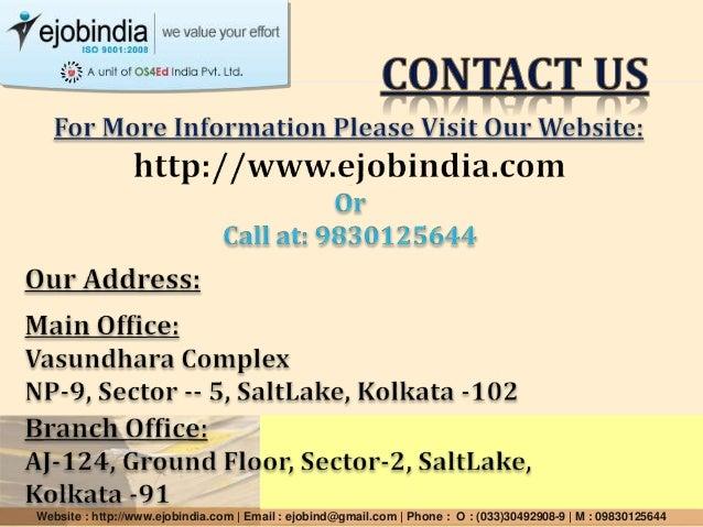 Website : http://www.ejobindia.com | Email : ejobind@gmail.com | Phone : O : (033)30492908-9 | M : 09830125644