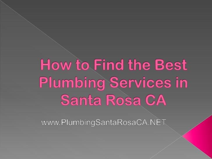 How to Find the Best Plumbing Services in Santa Rosa CA<br />www.PlumbingSantaRosaCA.NET<br />