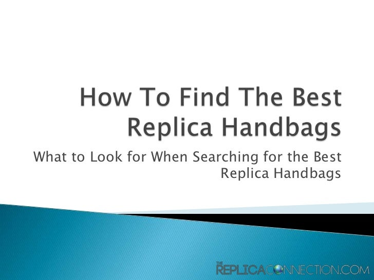 What to Look for When Searching for the Best                          Replica Handbags