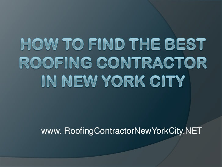 How to Find the Best Roofing Contractor in New York City<br />www. RoofingContractorNewYorkCity.NET<br />