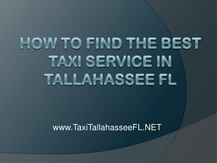 How to Find the Best Taxi Service in Tallahassee FL<br />www.TaxiTallahasseeFL.NET<br />