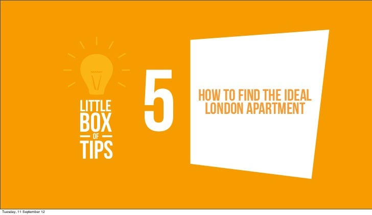5   How to find the ideal                                London apartmentTuesday, 11 September 12