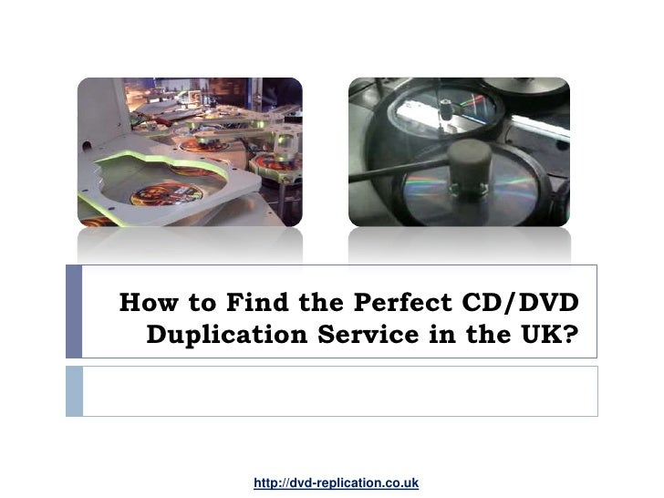 How to Find the Perfect CD/DVD Duplication Service in the UK?         http://dvd-replication.co.uk