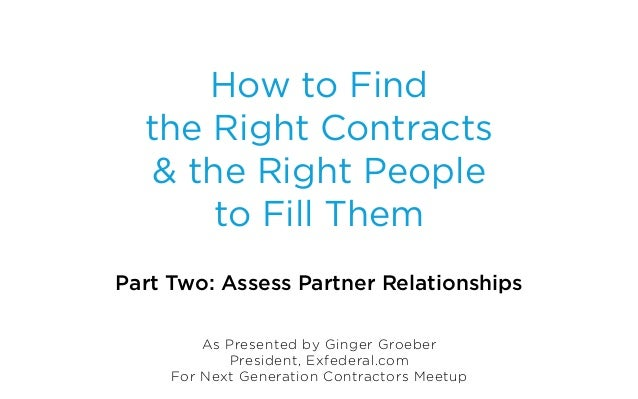 How to Find  the Right Contracts   & the Right People       to Fill ThemPart Two: Assess Partner Relationships         As ...