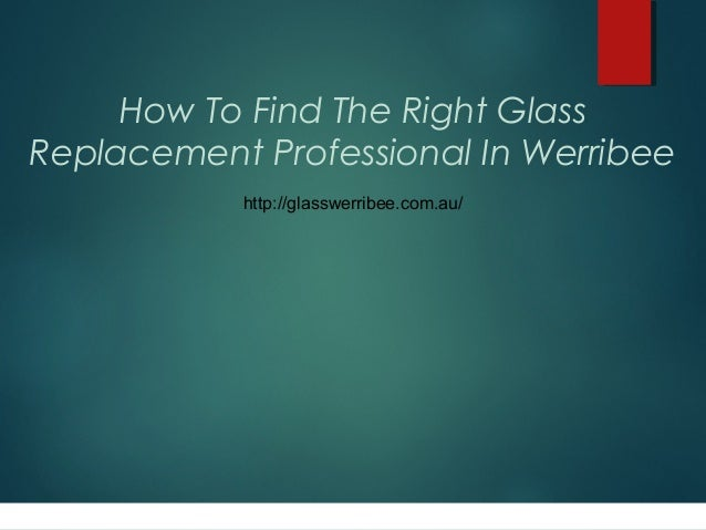 How To Find The Right Glass Replacement Professional In Werribee http://glasswerribee.com.au/