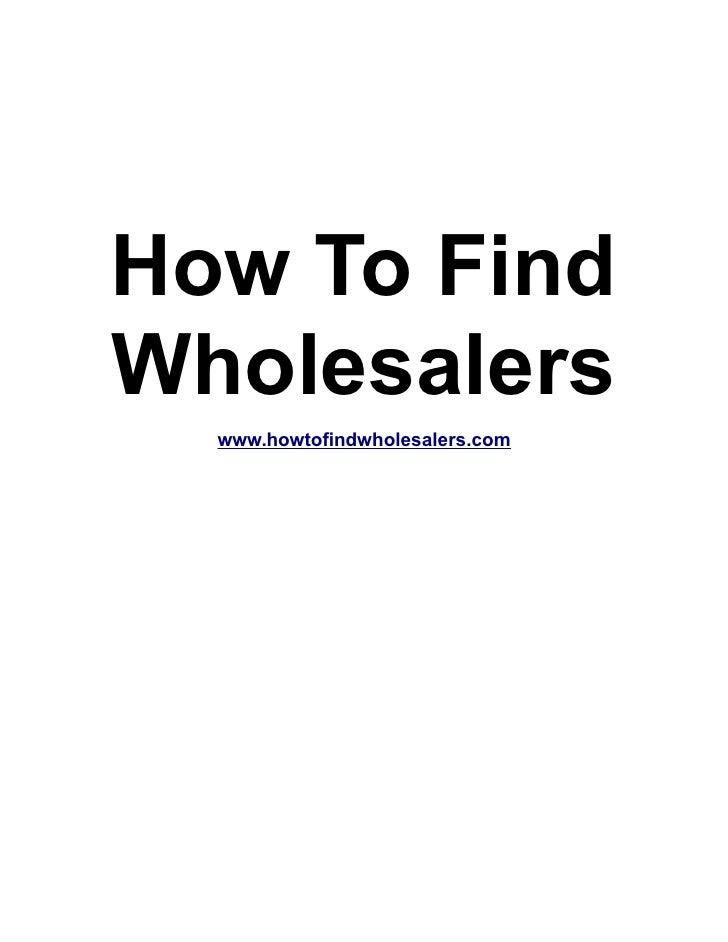 How To FindWholesalers  www.howtofindwholesalers.com