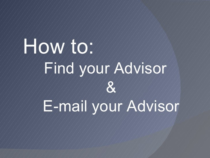 How to: Find your Advisor          & E-mail your Advisor