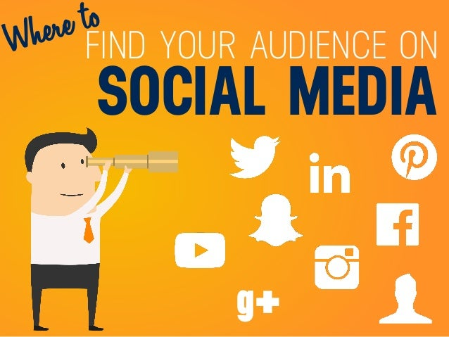 FIND YOUR AUDIENCE ON SOCIAL MEDIA Where to g+