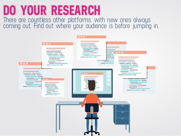 DO YOUR RESEARCH There are countless other platforms, with new ones always coming out. Find out where your audience is bef...