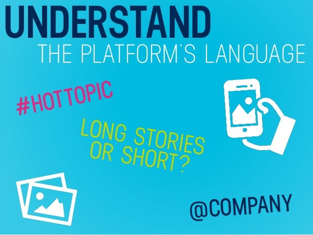 UNDERSTAND THE PLATFORM'S LANGUAGE #HOTTOPIC @COMPANY LONG STORIESOR SHORT?