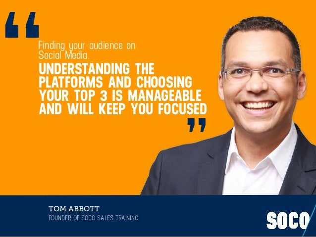 """UNDERSTANDING THE PLATFORMS AND CHOOSING YOUR TOP 3 IS MANAGEABLE AND WILL KEEP YOU FOCUSED """" """" TOM ABBOTT FOUNDER OF SOCO..."""