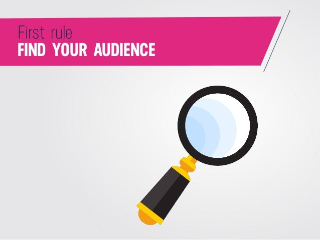 FIND YOUR AUDIENCE First rule