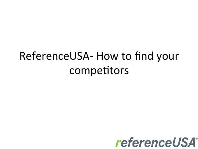 ReferenceUSA-­‐	   How	   to	   find	   your	    compe6tors