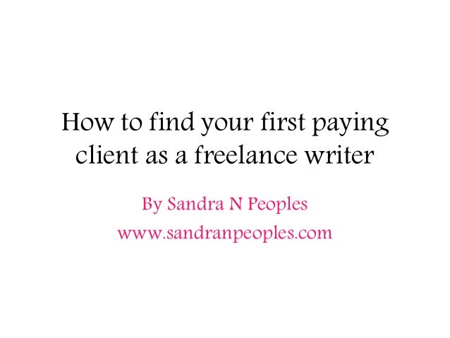 How to find your first paying client as a freelance writer By Sandra N Peoples www.sandranpeoples.com