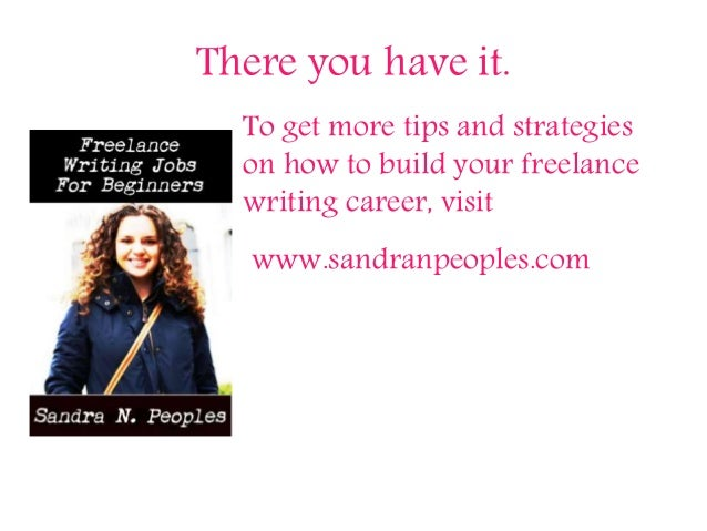 There you have it. To get more tips and strategies on how to build your freelance writing career, visit www.sandranpeoples...