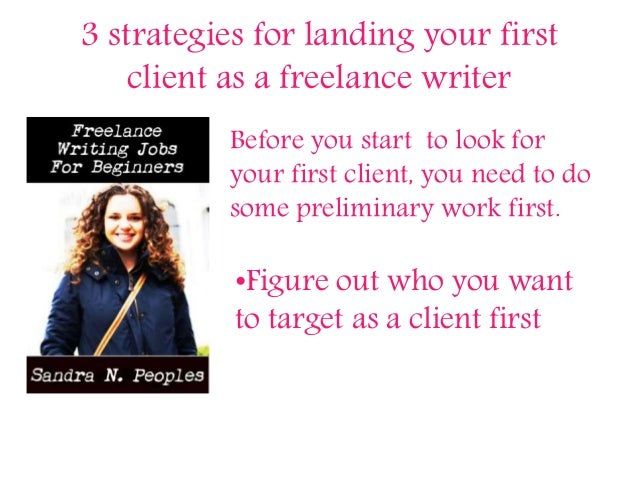 3 strategies for landing your first client as a freelance writer Before you start to look for your first client, you need ...