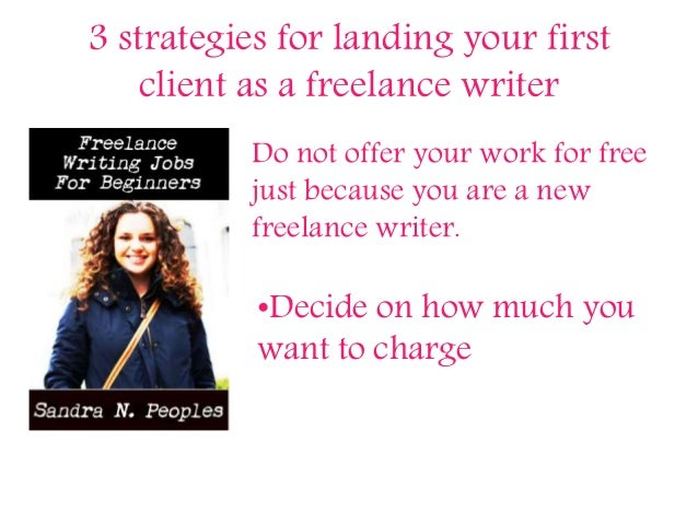 3 strategies for landing your first client as a freelance writer Do not offer your work for free just because you are a ne...