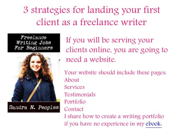 3 strategies for landing your first client as a freelance writer If you will be serving your clients online, you are going...