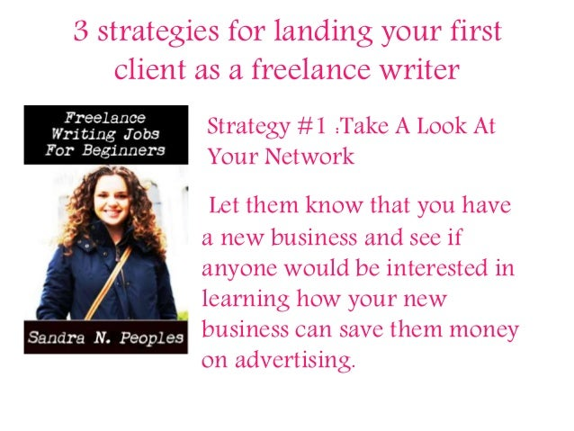 3 strategies for landing your first client as a freelance writer Strategy #1 :Take A Look At Your Network Let them know th...