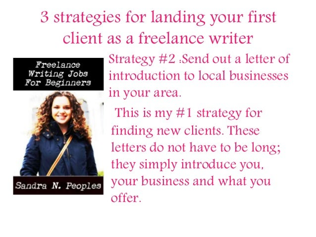 3 strategies for landing your first client as a freelance writer Strategy #2 :Send out a letter of introduction to local b...