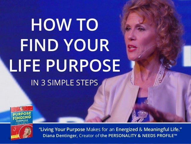 """""""Living Your Purpose Makes for an Energized & Meaningful Life."""" Diana Dentinger, Creator of the PERSONALITY & NEEDS PROFIL..."""