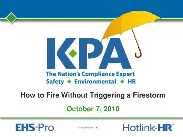 – KPA CONFIDENTIAL – How to Fire Without Triggering a Firestorm October 7, 2010