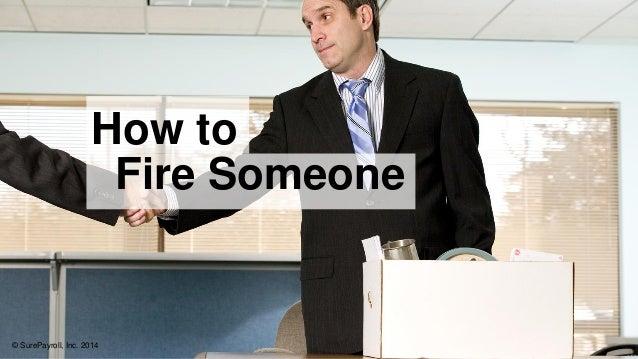 Fire Someone  © SurePayroll, Inc. 2014  How to