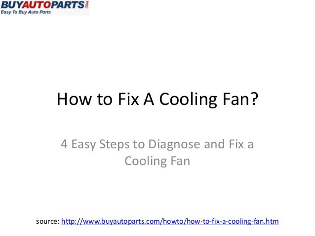 How to Fix A Cooling Fan?       4 Easy Steps to Diagnose and Fix a                  Cooling Fansource: http://www.buyautop...