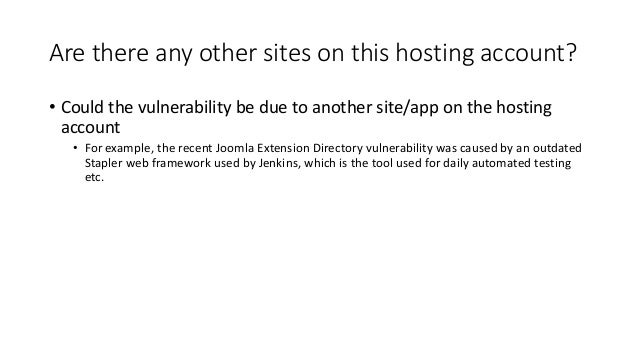 Are there any other sites on this hosting account? • Could the vulnerability be due to another site/app on the hosting acc...