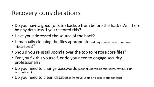 Recovery considerations • Do you have a good (offsite) backup from before the hack? Will there be any data loss if you res...
