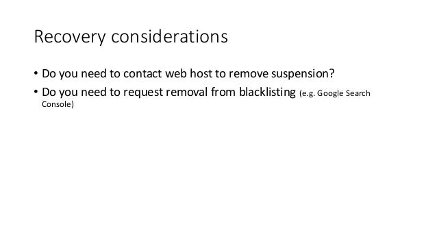 Recovery considerations • Do you need to contact web host to remove suspension? • Do you need to request removal from blac...
