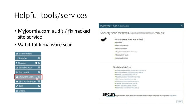 Helpful tools/services • Myjoomla.com audit / fix hacked site service • Watchful.li malware scan