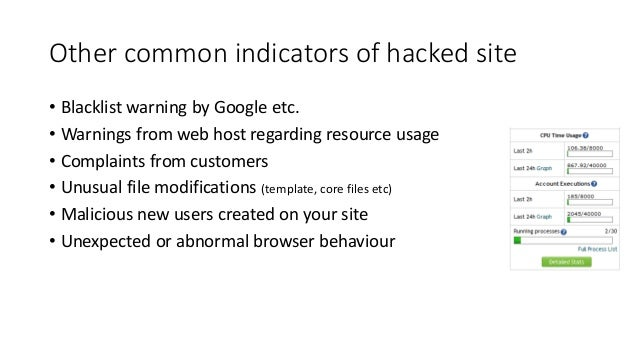 Other common indicators of hacked site • Blacklist warning by Google etc. • Warnings from web host regarding resource usag...