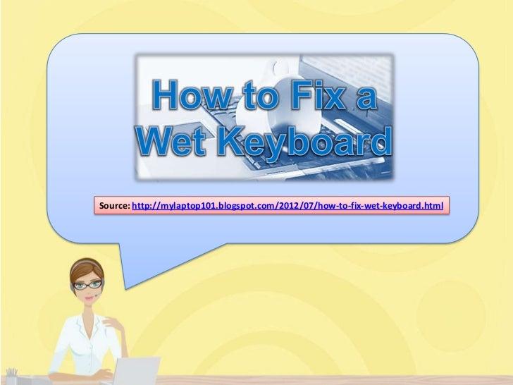 Source: http://mylaptop101.blogspot.com/2012/07/how-to-fix-wet-keyboard.html