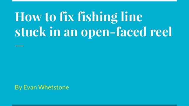 How to fix fishing line caught in an open-faced reel