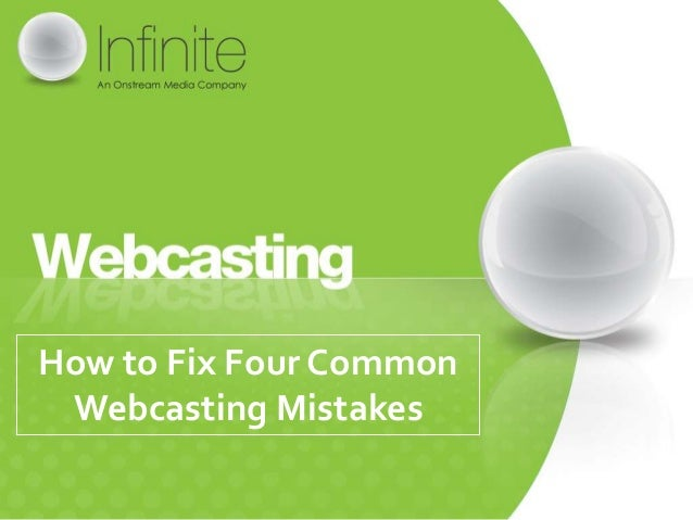 How to Fix Four Common Webcasting Mistakes