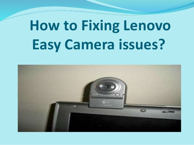 How to Fixing Lenovo Easy Camera issues?