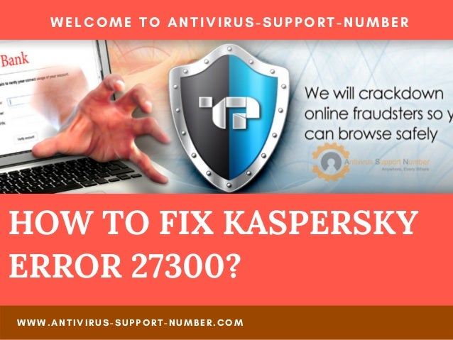 HOW TO FIX KASPERSKY ERROR 27300? WELCOME TO ANTIVIRUS-SUPPORT-NUMBER WWW.ANTIVIRUS-SUPPORT-NUMBER.COM