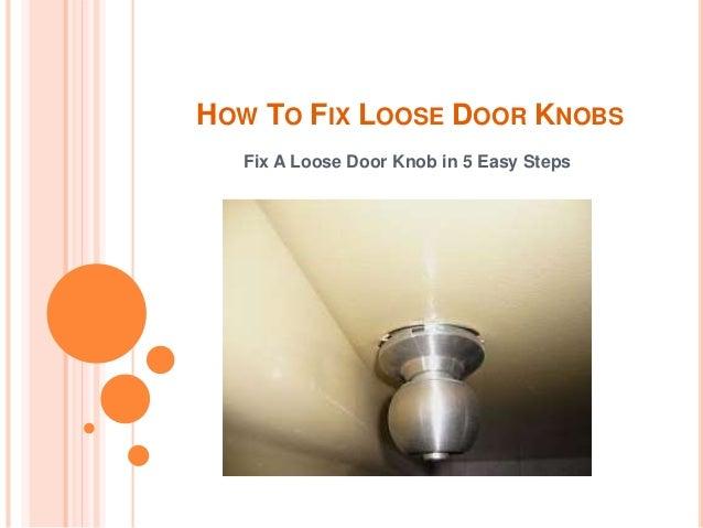 HOW TO FIX LOOSE DOOR KNOBS Fix A Loose Door Knob in 5 Easy Steps ...  sc 1 st  SlideShare & how-to-fix-loose-door-knobs-1-638.jpg?cb\u003d1446891419