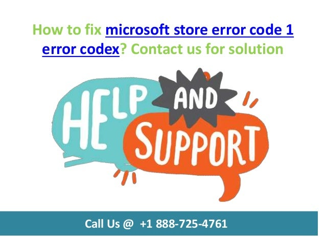 How to fix microsoft store error code 1 call us @ +1 888 725-4761