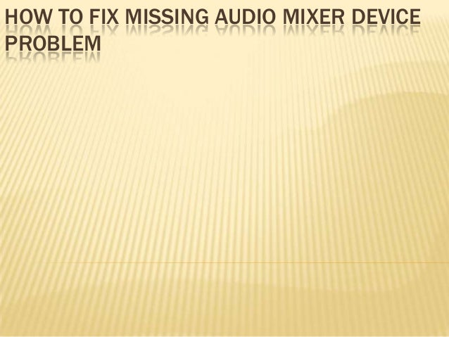 HOW TO FIX MISSING AUDIO MIXER DEVICE PROBLEM