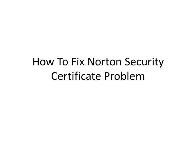 How to fix norton security certificate problem