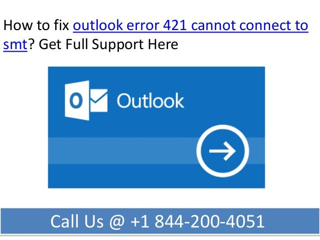 How to fix outlook error 421 cannot connect to smt call @ 1 844-200-4\u2026