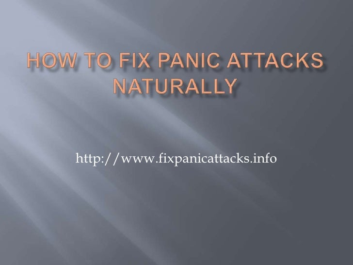 How to Fix Panic Attacks Naturally<br />http://www.fixpanicattacks.info<br />