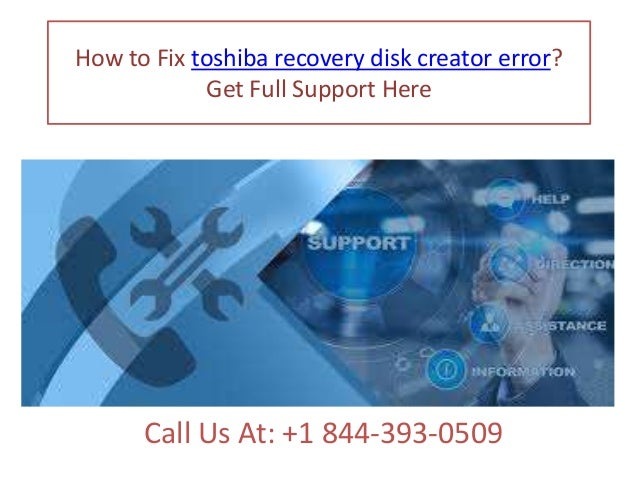 How to fix toshiba recovery disk creator error call @ +1 844 393-0509