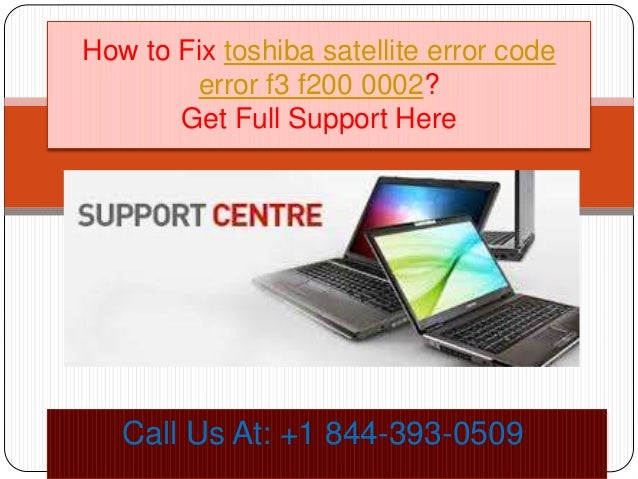 How to fix toshiba satellite error code error f3 f200 0002 call @ +1 \u2026